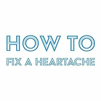 How to Fix a Heartache