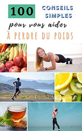 100 conseils simples pour vous aider à perdre du poids (French Edition)