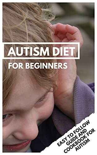 AUTISM DIET FOR BEGINNERS: Easy to follow Guide and Cookbook for Autism (English Edition)