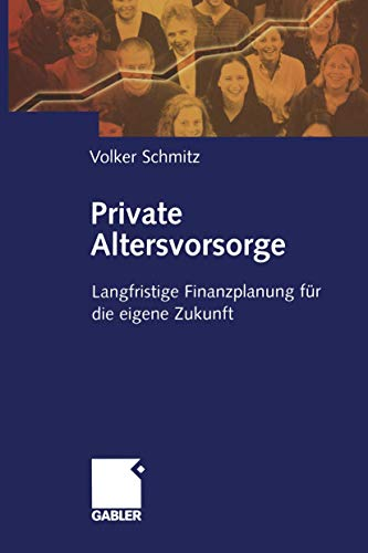 Private Altersvorsorge: Langfristige Finanzplanung für die eigene Zukunft (German Edition)
