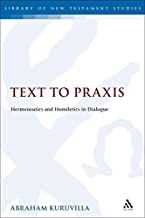 Text to Praxis: Hermeneutics and Homiletics in Dialogue (The Library of New Testament Studies)