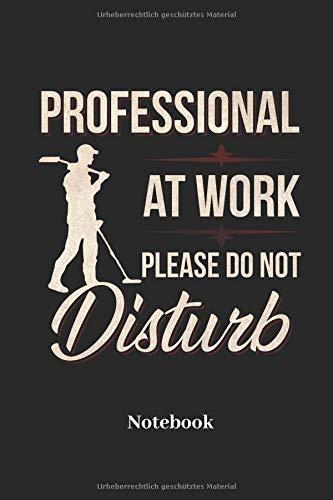 Professional At Work Please Do Not Disturb Notebook: Liniertes Notizbuch für Schatzsucher Sondengeher und Metall Detektor Fans - Notizheft Geschenk für Männer, Frauen und Kinder