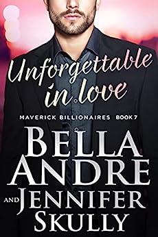 Unforgettable In Love (The Maverick Billionaires, Book 7) by [Bella Andre, Jennifer Skully]