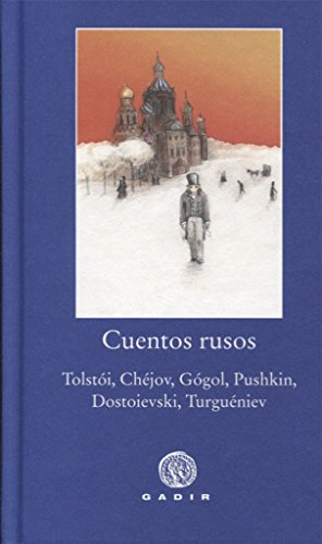 Cuentos rusos: Tolstói, Chéjov, Gógol, Pushkin, Dostoievski, Turguéniev (PBG Pequeña Biblioteca Gadir)
