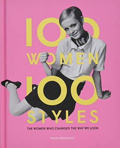 100 Women | 100 Styles: The Women Who Changed the Way We Look (fashion book, fashion history, design)