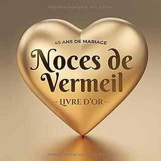 45 ans de mariage ~ Noces de Vermeil ~ Livre d'Or: Décoration pour la fête du 45e anniversaire de mariage - Cadeau pour les noces de Vermeil - Un bel ... par les amis et la famille (French Edition)