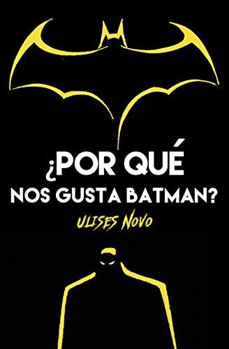 ¿POR QUÉ NOS GUSTA BATMAN?
