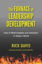 The Furnace of Leadership Development: How to Mold Integrity and Character in Today's World