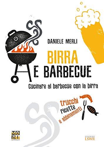 Birra e barbecue. Cucinare al barbecue con la birra. Trucchi, ricette e abbinamenti