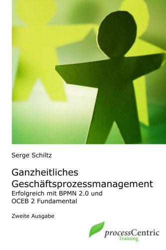 Ganzheitliches Geschäftsprozessmanagement: Erfolgreich mit BPMN 2.0 und OCEB 2 Fundamental (processCentric Training Series, Band 1)