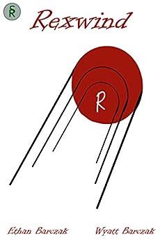 Rexwind by [Ethan Barczak, Wyatt Barczak]