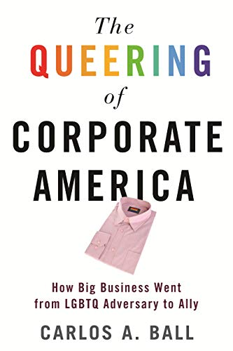 Compare Textbook Prices for The Queering of Corporate America: How Big Business Went from LGBTQ Adversary to Ally  ISBN 9780807026342 by Ball, Carlos A.