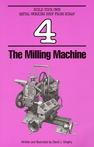 The Milling Machine (Build Your Own Metal Working Shop From Scrap Serie Book 4)