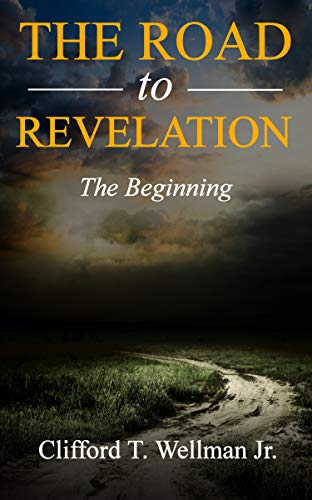 The Road To Revelation: The Beginning by [Clifford T. Wellman Jr.]