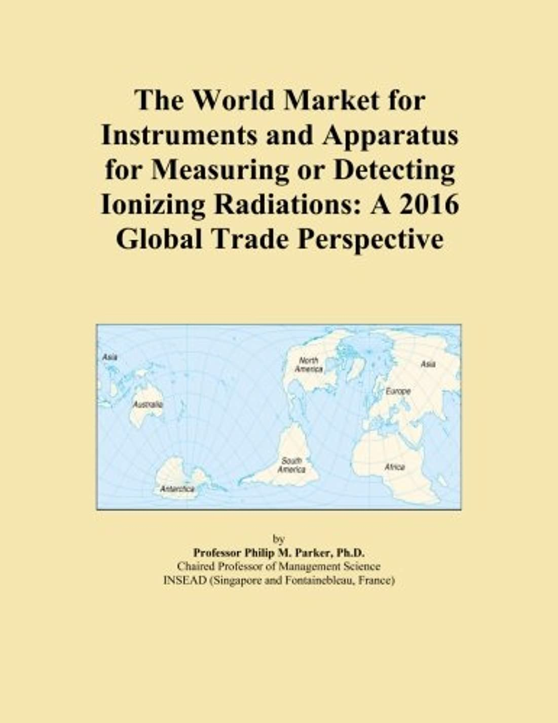 The World Market for Instruments and Apparatus for Measuring or Detecting Ionizing Radiations: A 2016 Global Trade Perspective