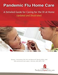 Pandemic Flu Home Care: A Detailed Guide for Caring for the Ill at Home, Updated and Illustrated
