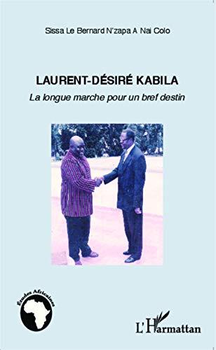 Laurent-Désiré Kabila: La longue marche pour un bref destin