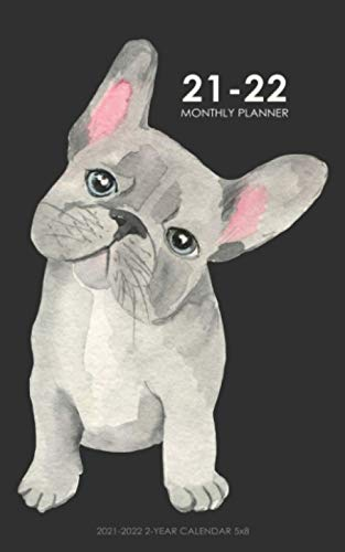 2021 - 2022 2-Year Monthly Planner 5x8 Calendar: 24-Month Small Pocket Calendar with Cute French Bulldog Gift for Dog Lover