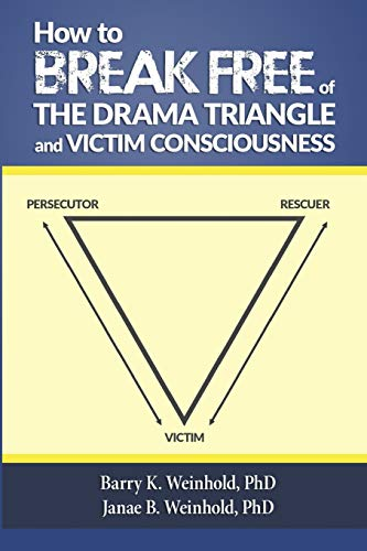 Compare Textbook Prices for How To Break Free of the Drama Triangle and Victim Consciousness 1st Edition ISBN 9781499100297 by Barry K. Weinhold,Janae B. Weinhold