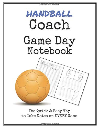 Handball Coach Game Day Notebook: Quick & Easy Way to Make Notes on Your Team's Next 50 Games