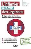 L'infirmier au coeur des urgences - Stratégies de tri et soins infirmiers aux urgences adultes et pédiatriques