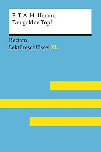 Der goldne Topf von E.T.A. Hoffmann: Reclam Lektüreschlüssel XL: Lektüreschlüssel mit Inhaltsangabe, Interpretation, Prüfungsaufgaben mit Lösungen, Lernglossar