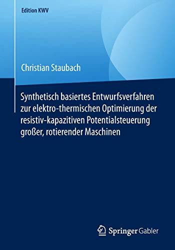 Synthetisch basiertes Entwurfsverfahren zur elektro-thermischen Optimierung der resistiv-kapazitiven Potentialsteuerung großer, rotierender Maschinen (Edition KWV)