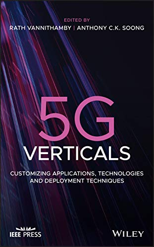 5G Verticals: Customizing Applications, Technologies and Deployment Techniques (Wiley - IEEE)