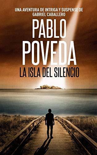 La Isla del Silencio: Una aventura de intriga y suspense de Gabriel Caballero: 1 (Libro)