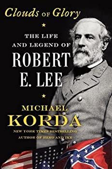 Michael Korda  Clouds of Glory   The Life and Legend of Robert E Lee  Hardcover   2014 Edition