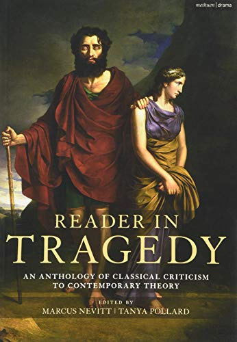 Compare Textbook Prices for Reader in Tragedy: An Anthology of Classical Criticism to Contemporary Theory  ISBN 9781474270427 by Nevitt, Marcus,Pollard, Tanya
