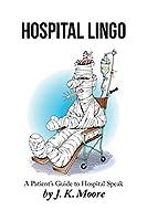 Hospital Lingo: A Patient's Guide to Hospital Speak