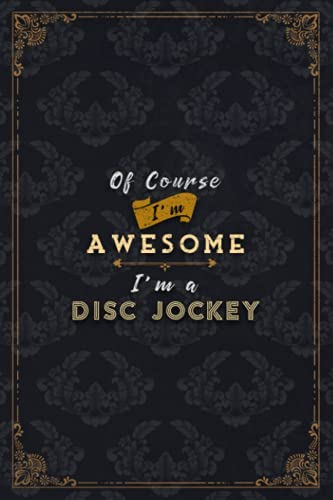 Disc Jockey Notebook Planner - Of Course I'm Awesome I'm A Disc Jockey Job Title Working Cover To Do List Journal: Journal, Gym, Financial, Over 100 ... inch, Do It All, A5, 5.24 x 22.86 cm, Budget