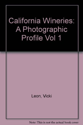 California Wineries: A Photographic Profile Vol 1