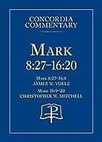 Mark 8-27 - 16-20 - Concordia Commentary