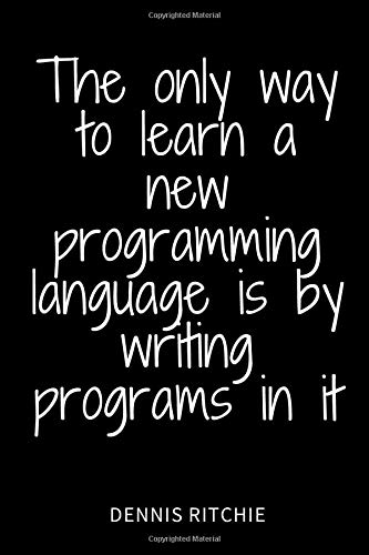 The only way to learn a new programming language is by writing programs in it: Lined Notebook / journal Gift, 120 Pages, 6X9, Saft Cover, programming