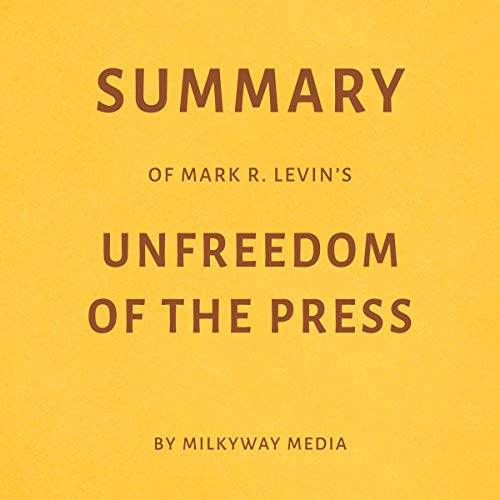 Summary of Mark R. Levin's Unfreedom of the Press Titelbild