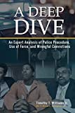 A Deep Dive: An Expert Analysis of Police Procedure, Use of Force, and Wrongful Convictions