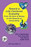 Toward a Life-Centered Economy: From the Rule of Money to the Rewards of Stewardship (12) (Qif Focus Books)