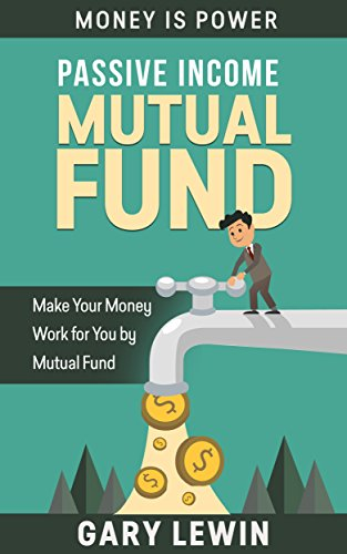 PASSIVE INCOME :MUTUAL FUND (Book #3): Make Your Money Work for you by Mutual Fund (passive income in 90 days,passive income top 7 ways to make $500-$10k ... 70 days) (MONEY IS POWER) (English Edition)