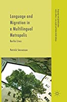 Language and Migration in a Multilingual Metropolis: Berlin Lives (Language and Globalization)