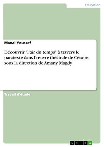 """Découvrir """"l'air du temps"""" à travers le paratexte dans l'œuvre théâtrale de Césaire sous la direction de Amany Magdy (French Edition)"""