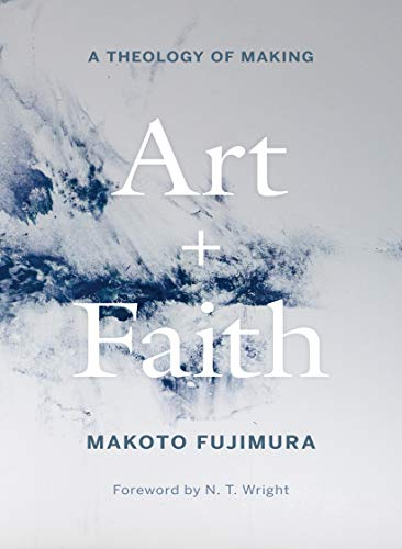 Art and Faith: A Theology of Making (English Edition)