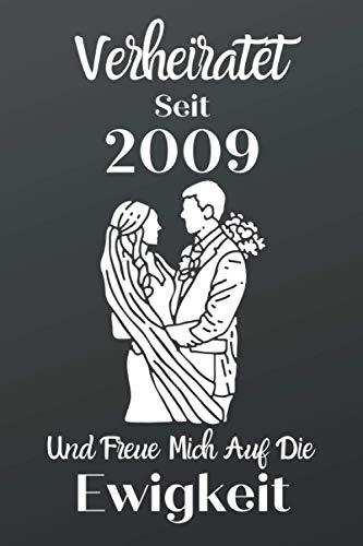 Verheiratet Seit 2009 Und Freue Mich Auf Die Ewigkeit: Hochzeitstag Notizbuch a5 & hochzeitstagebuch 6'x9' Zoll (ca. DIN A5) Jubiläum Geschenk für Ehefrau ehemann paare, Gift for Couple
