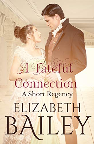 Book: A Fateful Connection - A Short Regency by Elizabeth Bailey