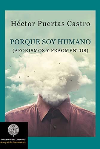 Porque soy humano: Aforismos y fragmentos (Coleccin Anaquel de Pensamiento)
