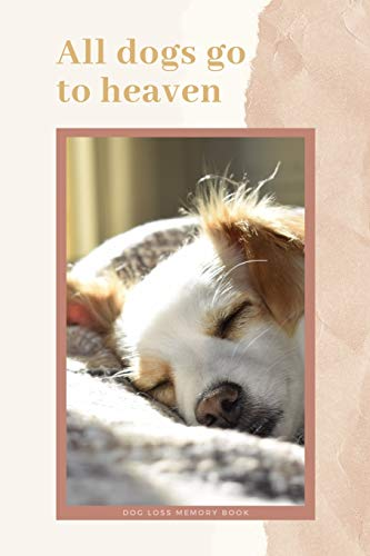All Dogs Go To Heaven: Dog Loss Memory Book: Saying Goodbye to Your Beloved Dog is Very Difficult. Use this Journal for Dealing with the Loss of a Pet or Give as a Sympathy Gift.