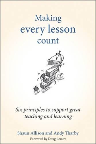 Making Every Lesson Count: Six principles to support great teaching and learning (Making Every Lesson Count series)