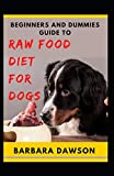 Beginners and Dummies Guide To Raw Food Diet for Dogs: Perfect Manual To Feeding Your Dogs Raw Food!