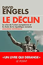 LE DECLIN - La crise de l'Union européenne et la chute de la République romaine - Analogies historiques de David Engels